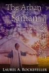 The Arban and the Saman - Laurel A. Rockefeller