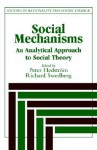 Social Mechanisms: An Analytical Approach to Social Theory - Peter Hedstrom, Richard Swedberg