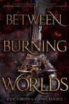 Between Burning Worlds - Joanne Rendell, Jessica Brody
