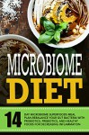 Microbiome Diet: 14 Day Microbiome Superfoods Meal Plan-Rebalance Your Gut Bacteria With Probiotics, Prebiotics, And Healthy Foods For Decreasing Inflammation - Anthony Wynne