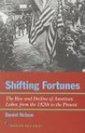 Shifting Fortunes: The Rise and Decline of American Labor, from the 1820s to the Present - Daniel Nelson
