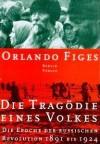Die Tragödie eines Volkes: die Epoche der russischen Revolution 1891 bis 1924 - Orlando Figes