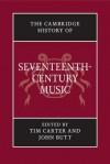 The Cambridge History of Seventeenth-Century Music - Tim Carter, John Butt