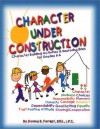 Character Under Construction: Character Building Actvities & Reproducibles for Grades K-6 - Donna Forrest