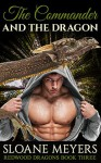 The Commander and the Dragon (Redwood Dragons Book 3) - Sloane Meyers