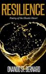Resilience: Poetry of the Elastic Heart - Onando St. Bernard, Hugh Saul, Ann Lee