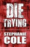 Die Trying - Stephanie Cole