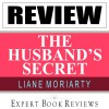 The Husband's Secret: by Liane Moriarty: Expert Book Review & Analysis - Expert Book Reviews, Julie Sears