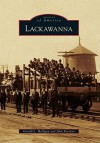 Lackawanna (Images of America) (Images of America (Arcadia Publishing)) - Gerald L. Halligan, John Koerner