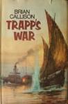 TRAPP'S WAR (THE CAPTAIN TRAPP SERIES) - Brian Callison