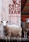 Cold Antler Farm: A Memoir of Growing Food and Celebrating Life on a Scrappy Six-Acre Homestead - Jenna Woginrich