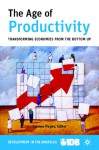 The Age of Productivity: Transforming Economies from the Bottom Up - Inter-American Development Bank Staff, Inter-American Development Bank