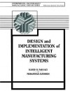 Design and Implementation of Intelligent Manufacturing Systems - Mohammed Jamshidi, Hamid R. Parsaei