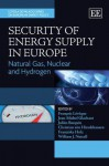 Security of Energy Supply in Europe: Natural Gas, Nuclear and Hydrogen - François Lévêque, Christian Von Hirschhausen, Jean-Michel Glachant, William Nuttall