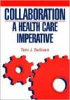 Collaboration: A Health Care Imperative - Toni J. Sullivan