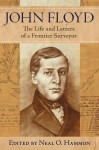 John Floyd: The Life and Letters of a Frontier Surveyor - Neal O. Hammon, Editor