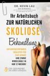 Ihr Arbeitsbuch zur natürlichen Skoliose-Behandlung: Ihr unverzichtbarer Begleiter für eine gerade und starke Wirbelsäule in nur 12 Wochen! (German Edition) - Kevin Lau