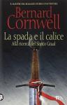La spada e il calice - Bernard Cornwell, D. Cerutti Pini