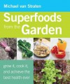 Superfoods from the Garden: Grow It, Cook It, and Achieve the Best Health Ever - Michael van Straten