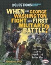 When Did George Washington Fight His First Military Battle?: And Other Questions about the French and Indian War - Francesca Davis DiPiazza