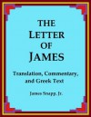 The Letter of James: Translation, Commentary, and Greek Text - James Snapp Jr.