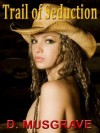 Trail of Seduction: A Tale of Frontier Passion - D. Musgrave