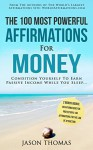 Affirmation | The 100 Most Powerful Affirmations for Money | 2 Amazing Affirmative Books Included for Protection & for the Law of Attraction: Condition Yourself To Earn Passive Income While You Sleep - Jason Thomas