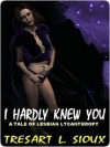 I Hardly Knew You - TreSart L. Sioux