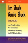 I'm Stuck, You're Stuck: Breakthrough to Better Work Realtionships and Results by Discovering Your Disc Behavioral Style - Tom Ritchey, Alan Axelrod
