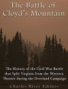 The Battle of Cloyd's Mountain: The History of the Civil War Battle that Split Virginia from the Western Theater during the Overland Campaign - Charles River Editors