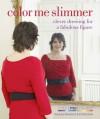 Color Me Slimmer: Clever Dressing for a Fabulous Figure - Veronique Henderson, Pat Henshaw, Colour Me Beautiful