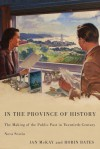 In the Province of History: The Making of the Public Past in Twentieth-Century Nova Scotia - Ian McKay, Robin Bates