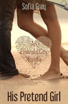 His Pretend Girl (An Emerald City Novella) - Sofia Grey