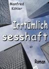 Irrtümlich sesshaft (German Edition) - Manfred Köhler