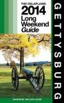 Gettysburg: The Delaplaine 2014 Long Weekend Guide - Andrew Delaplaine