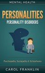 Mental Health: Personalities: Personality Disorders: Psychopaths, Sociopaths & Schizofrenia (Histrionic, Borderline Personality, Passive Aggressive, ASPD, Personality Theories, Narcissist, NPD) - Carol Franklin