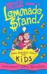 Better Than A Lemonade Stand: Small Business Ideas For Kids (Kid's Books by Kids Series) - Barry Bernstein, Daryl Bernstein, Rob Husberg