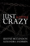 Just a Little Crazy - Alexandra Andersen, Shayne McClendon