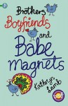 Brothers, Boyfriends And Babe Magnets - Kathryn Lamb