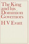 The King and His Dominion Governors: A Study of the Reserve Powers of the Crown in Great Britain and the Dominions - Herbert Vere Evatt, Zelman Cowen