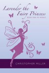 Lavender the Fairy Princess: Book One: My World - Christopher Miller
