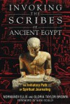 Invoking the Scribes of Ancient Egypt: The Initiatory Path of Spiritual Journaling - Normandi Ellis, Gloria Taylor Brown, Nicki Scully