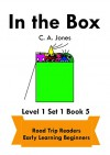 In the Box: Road Trip Readers Early Learning Beginners Level 1 Set 1 Book 5 (Road Trip Readers Level 1 Set 1) - C.A. Jones, C.A. Jones