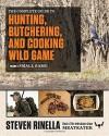The Complete Guide to Hunting, Butchering, and Cooking Wild Game: Volume 2: Small Game and Fowl - Steven Rinella, John Hafner