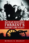 Nathan Bedford Forrest's Escort And Staff - Michael R. Bradley