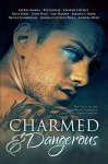 Charmed and Dangerous: Ten Tales of Gay Paranormal Romance and Urban Fantasy - Jordan Castillo Price, Ginn Hale, K.J. Charles