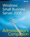 Windows® Small Business Server 2008 Administrator�s Companion - Charlie Russel, Sharon Crawford