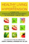 Healthy Living with Hypertension: A Guide for African Americans - Cheryl Campbell Atkinson