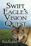 Swift Eagle's Vision Quest - Ken Eichler