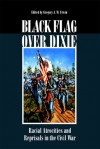 Black Flag Over Dixie: Racial Atrocities and Reprisals in the Civil War - Gregory J.W. Urwin
